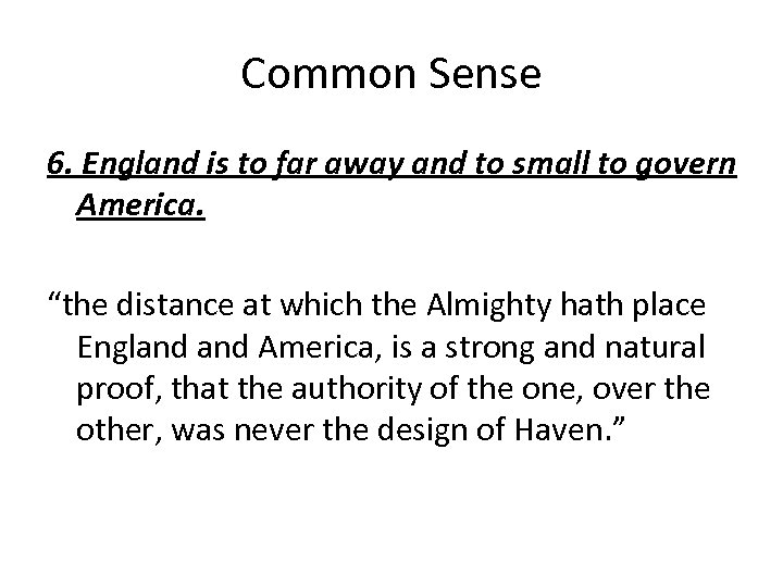 Common Sense 6. England is to far away and to small to govern America.