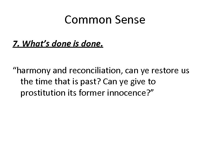 "Common Sense 7. What's done is done. ""harmony and reconciliation, can ye restore us"