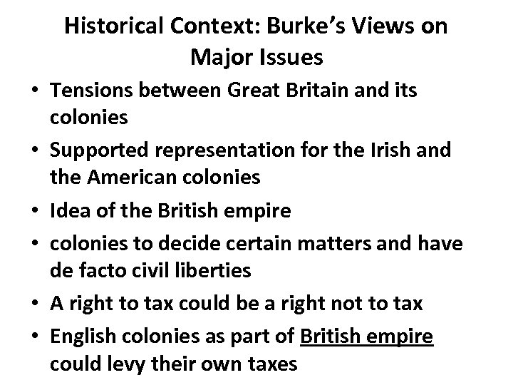 Historical Context: Burke's Views on Major Issues • Tensions between Great Britain and its