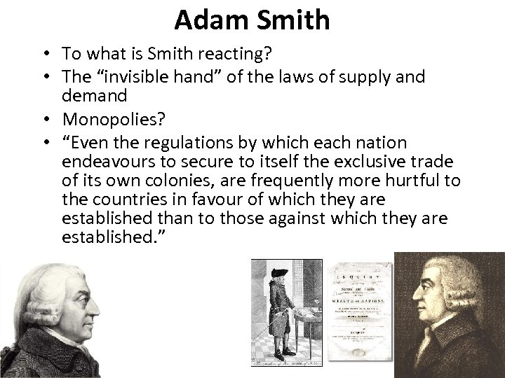 "Adam Smith • To what is Smith reacting? • The ""invisible hand"" of the"