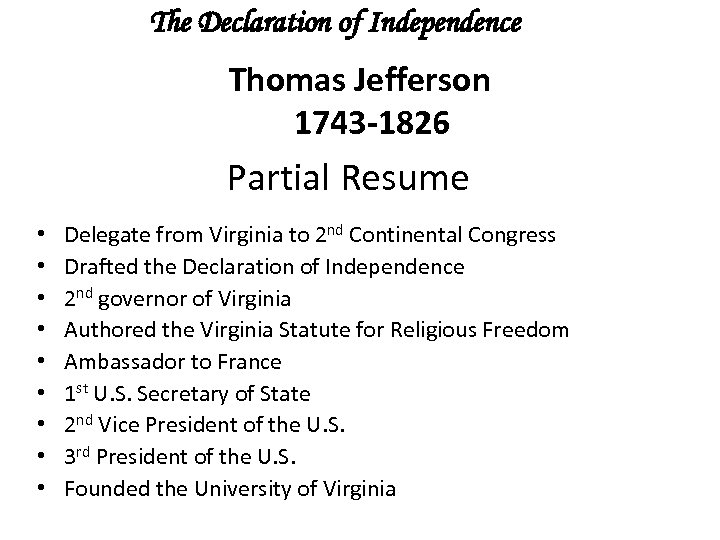 The Declaration of Independence Thomas Jefferson 1743 -1826 Partial Resume • • • Delegate
