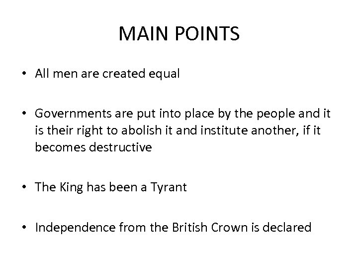 MAIN POINTS • All men are created equal • Governments are put into place