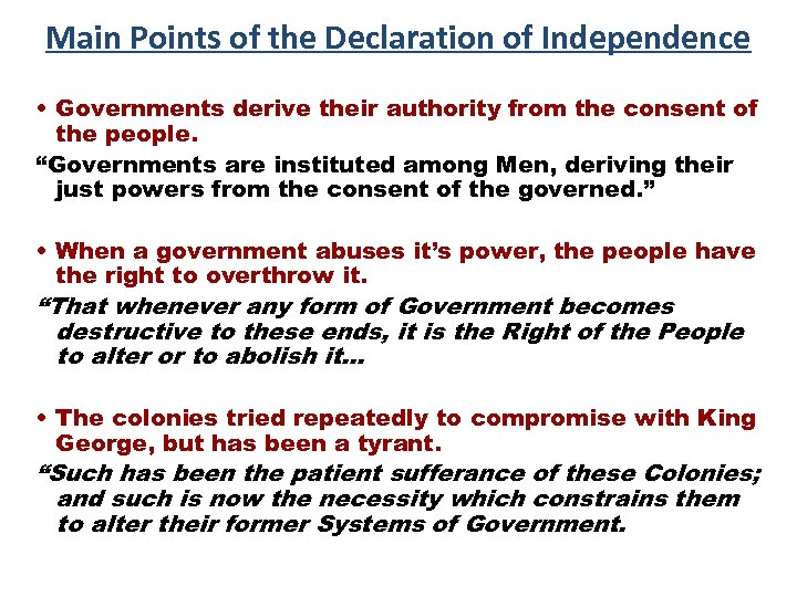 Main Points of the Declaration of Independence • Governments derive their authority from the