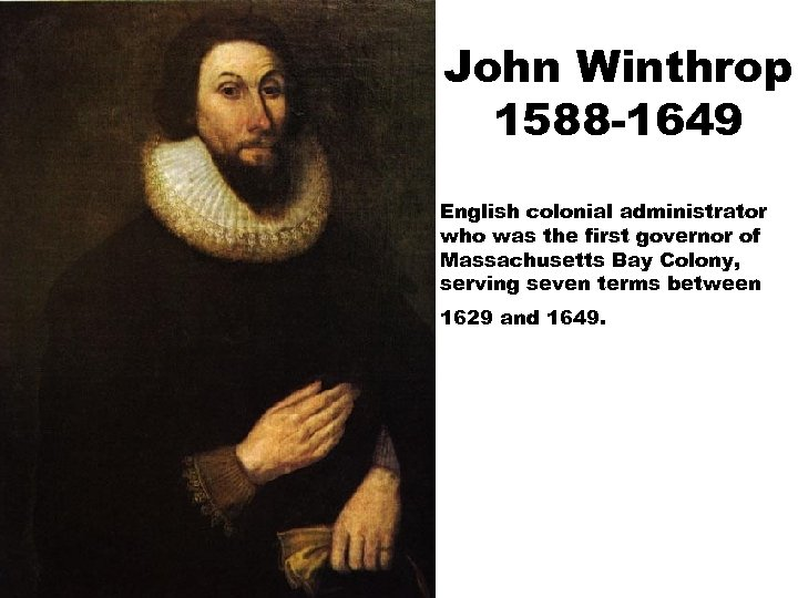 John Winthrop 1588 -1649 English colonial administrator who was the first governor of Massachusetts