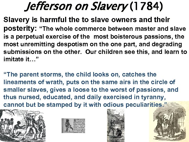 Jefferson on Slavery (1784) Slavery is harmful the to slave owners and their posterity: