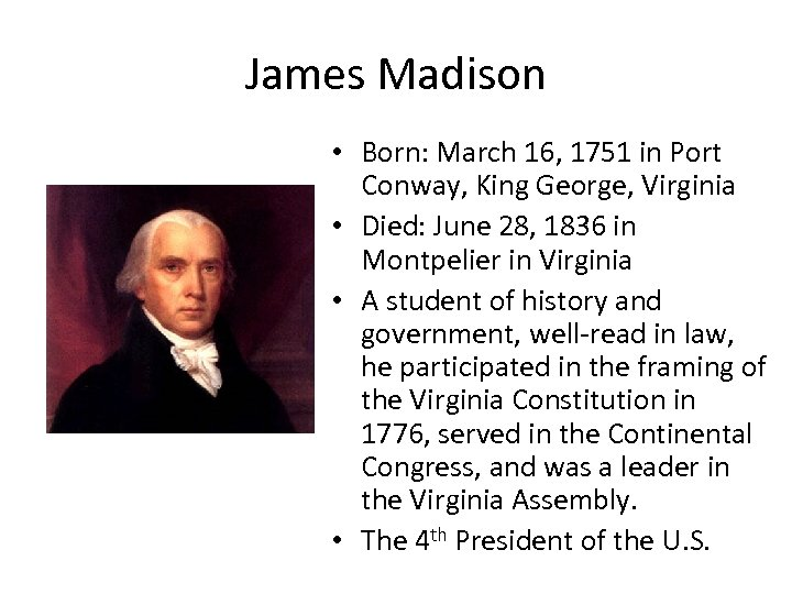 James Madison • Born: March 16, 1751 in Port Conway, King George, Virginia •