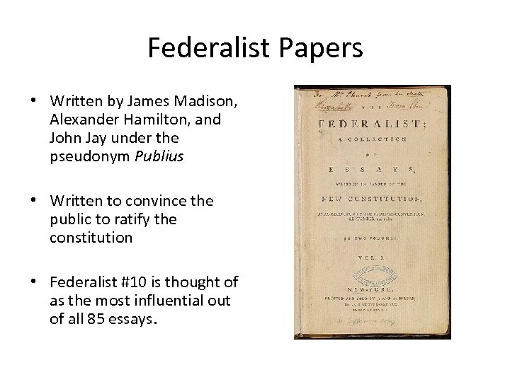 Federalist Papers • Written by James Madison, Alexander Hamilton, and John Jay under the