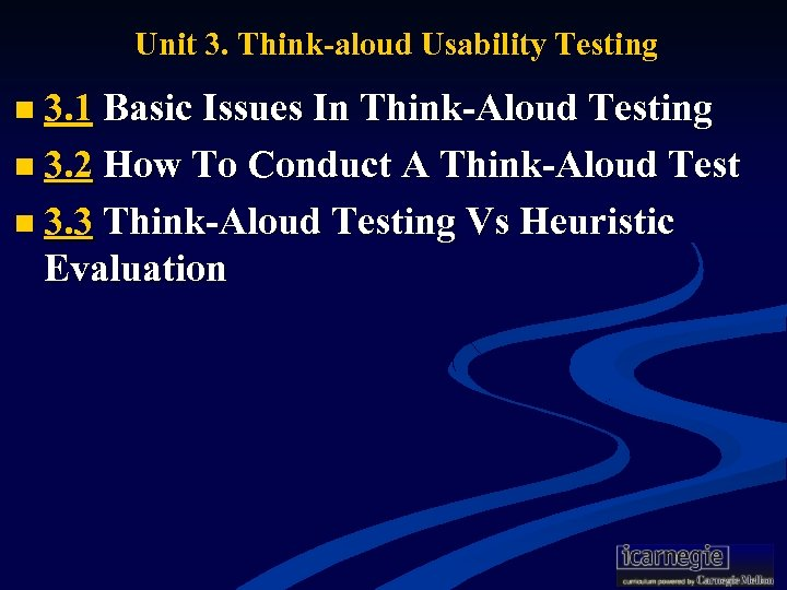 Unit 3. Think-aloud Usability Testing n 3. 1 Basic Issues In Think-Aloud Testing n
