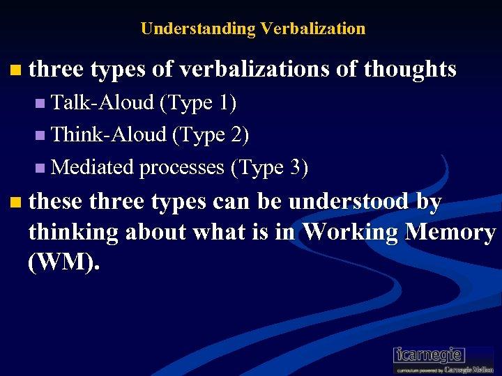 Understanding Verbalization n three types of verbalizations of thoughts n Talk-Aloud (Type 1) n