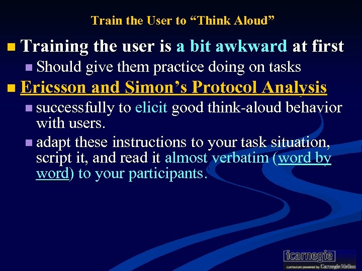 "Train the User to ""Think Aloud"" n Training the user is a bit awkward"