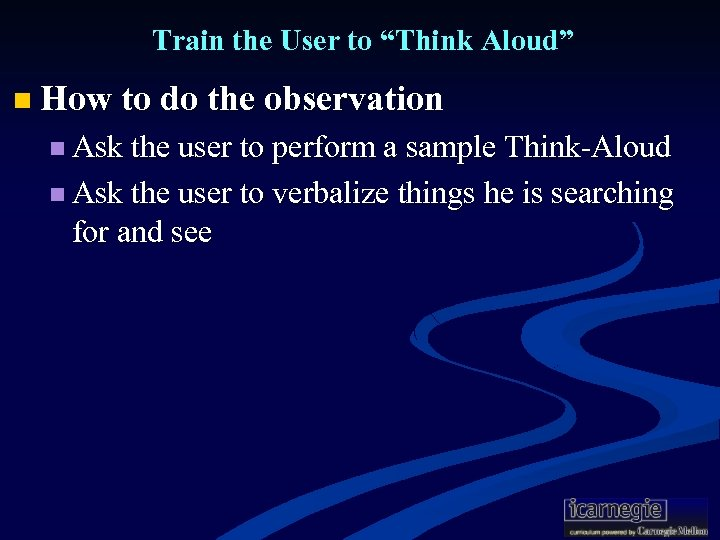 "Train the User to ""Think Aloud"" n How to do the observation n Ask"