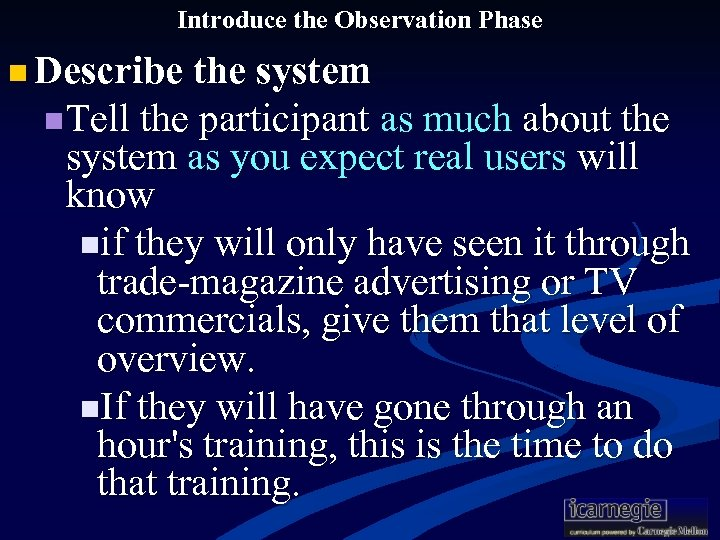 Introduce the Observation Phase n Describe the system n Tell the participant as much
