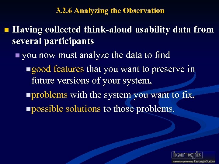 3. 2. 6 Analyzing the Observation n Having collected think-aloud usability data from several