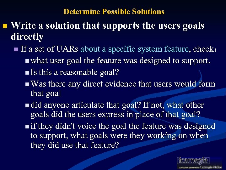 Determine Possible Solutions n Write a solution that supports the users goals directly n