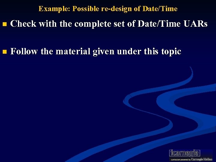 Example: Possible re-design of Date/Time n Check with the complete set of Date/Time UARs