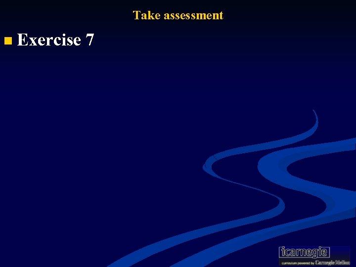 Take assessment n Exercise 7