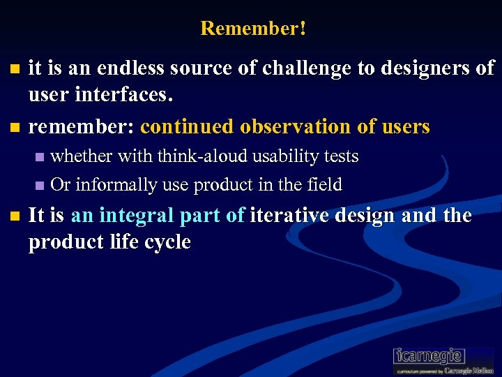 Remember! it is an endless source of challenge to designers of user interfaces. n