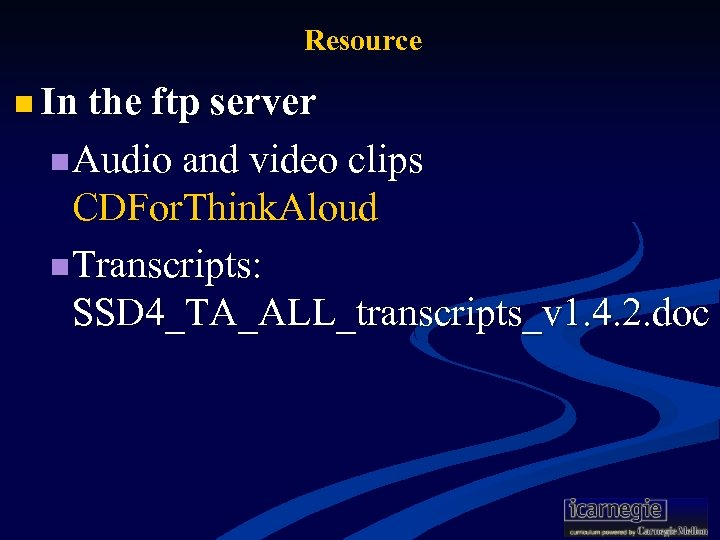 Resource n In the ftp server n Audio and video clips CDFor. Think. Aloud