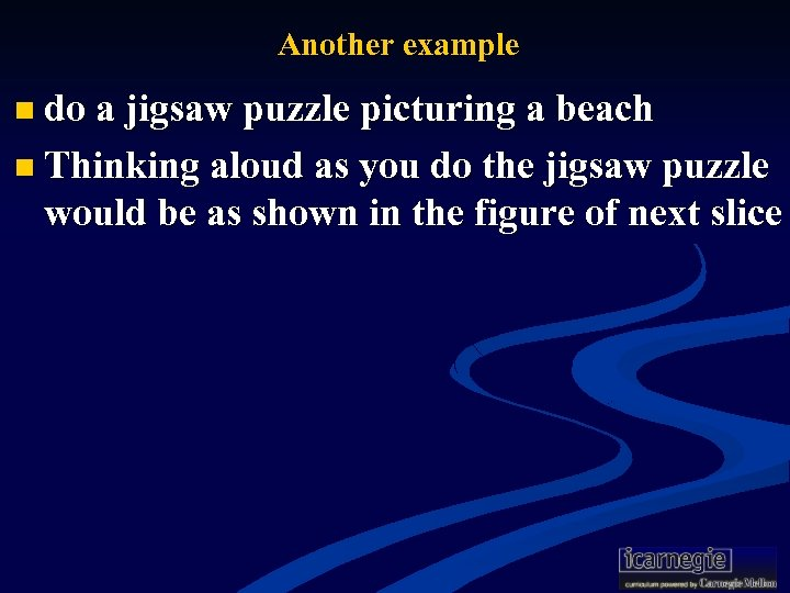 Another example n do a jigsaw puzzle picturing a beach n Thinking aloud as