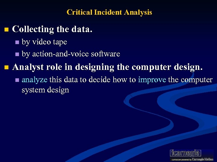 Critical Incident Analysis n Collecting the data. by video tape n by action-and-voice software