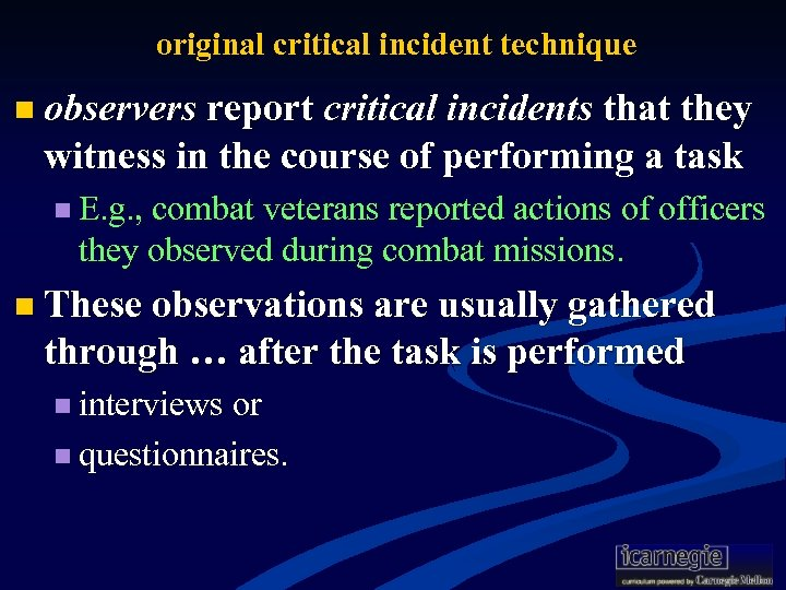 original critical incident technique n observers report critical incidents that they witness in the