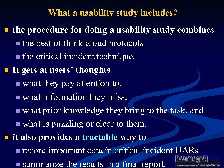What a usability study includes? n n n the procedure for doing a usability