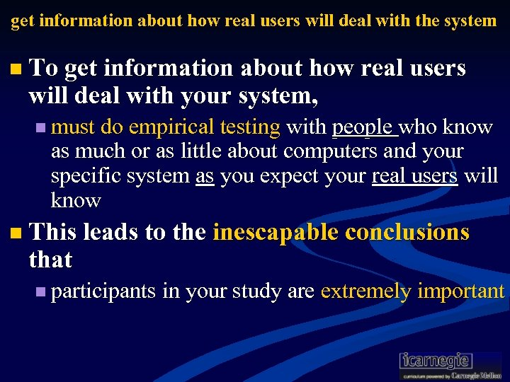 get information about how real users will deal with the system n To get
