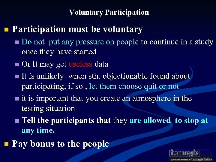 Voluntary Participation n Participation must be voluntary Do not put any pressure on people