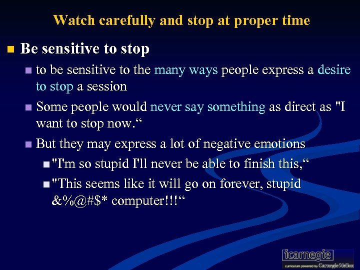Watch carefully and stop at proper time n Be sensitive to stop to be