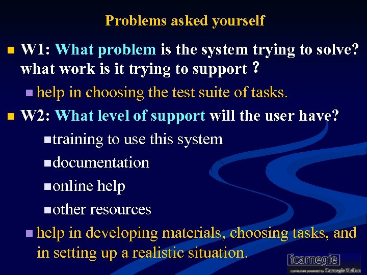 Problems asked yourself W 1: What problem is the system trying to solve? what