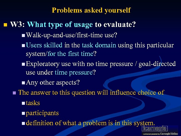 Problems asked yourself n W 3: What type of usage to evaluate? n Walk-up-and-use/first-time