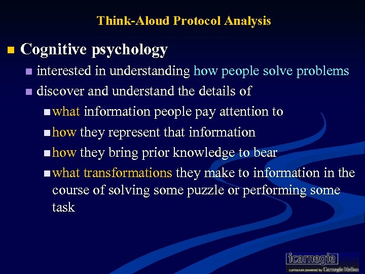 Think-Aloud Protocol Analysis n Cognitive psychology interested in understanding how people solve problems n