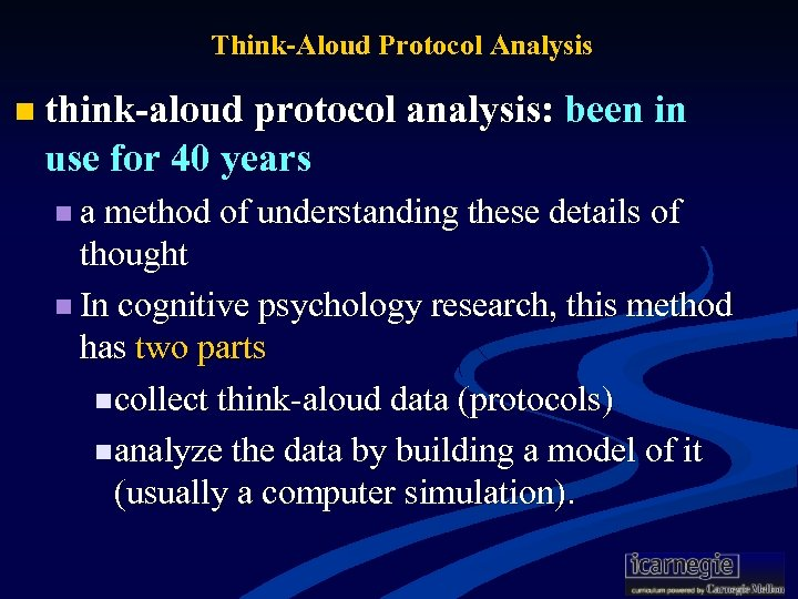 Think-Aloud Protocol Analysis n think-aloud protocol analysis: been in use for 40 years n