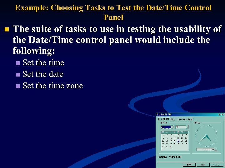 Example: Choosing Tasks to Test the Date/Time Control Panel n The suite of tasks