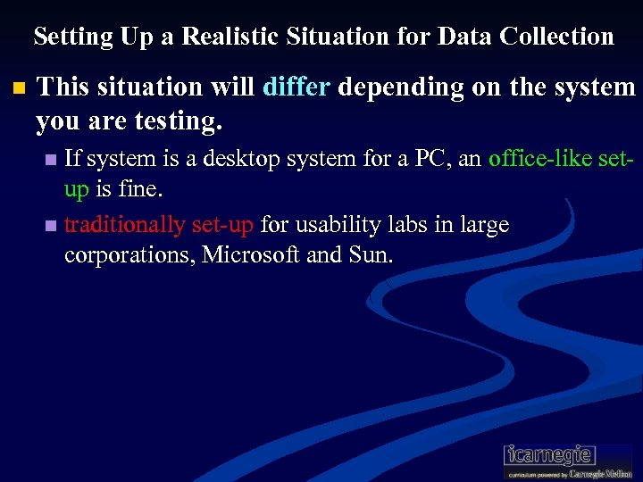 Setting Up a Realistic Situation for Data Collection n This situation will differ depending
