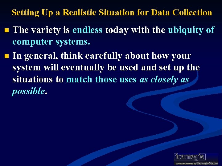 Setting Up a Realistic Situation for Data Collection The variety is endless today with