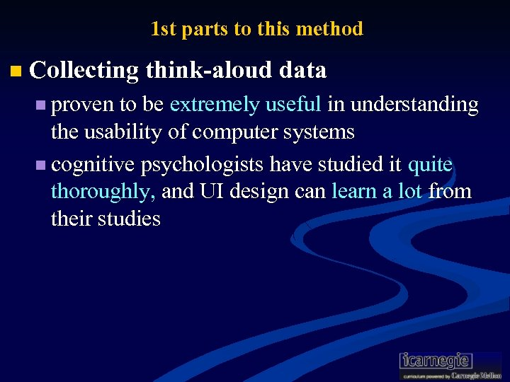 1 st parts to this method n Collecting think-aloud data n proven to be