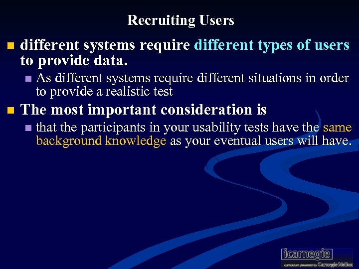 Recruiting Users n different systems require different types of users to provide data. n