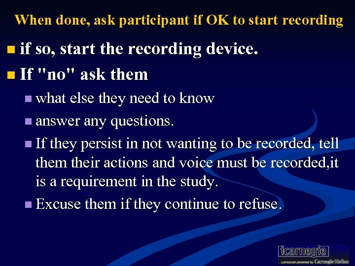 When done, ask participant if OK to start recording n if so, start the