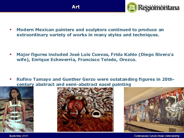 Art § Modern Mexican painters and sculptors continued to produce an extraordinary variety of