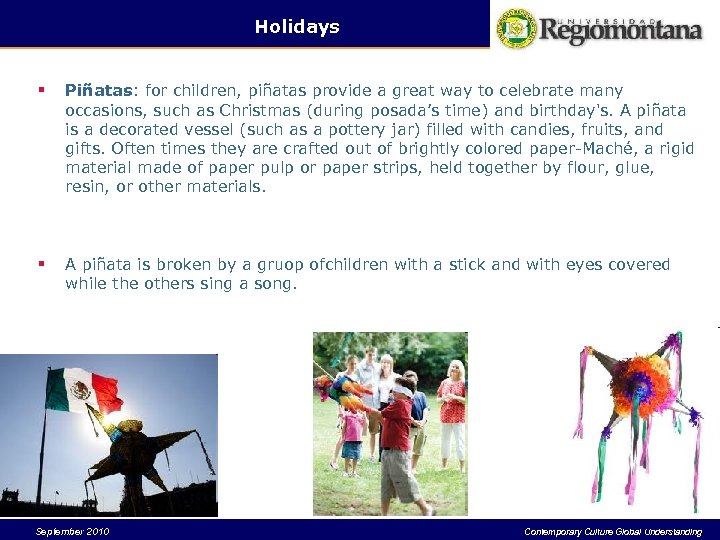 Holidays § Piñatas: for children, piñatas provide a great way to celebrate many occasions,