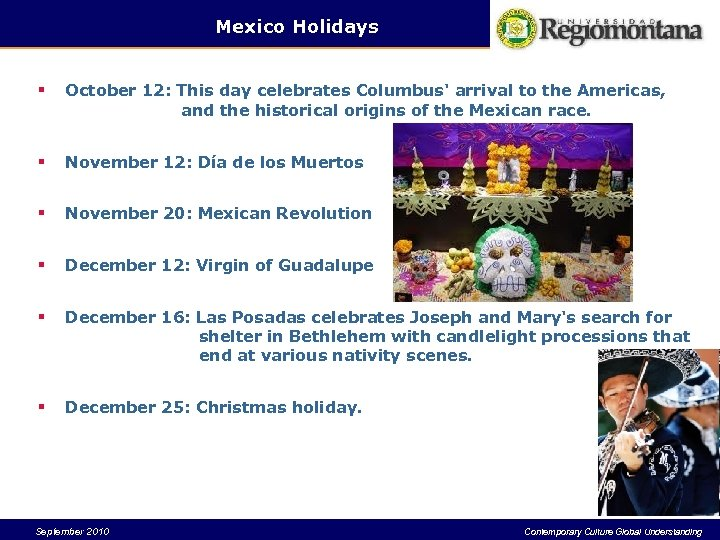 Mexico Holidays § October 12: This day celebrates Columbus' arrival to the Americas, and