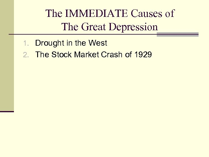 The IMMEDIATE Causes of The Great Depression 1. Drought in the West 2. The