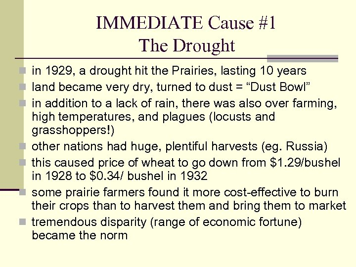 IMMEDIATE Cause #1 The Drought n in 1929, a drought hit the Prairies, lasting
