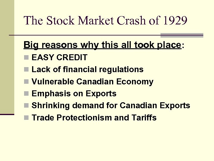 The Stock Market Crash of 1929 Big reasons why this all took place: n