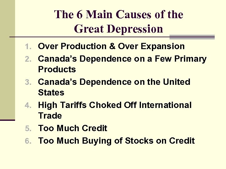 The 6 Main Causes of the Great Depression 1. Over Production & Over Expansion