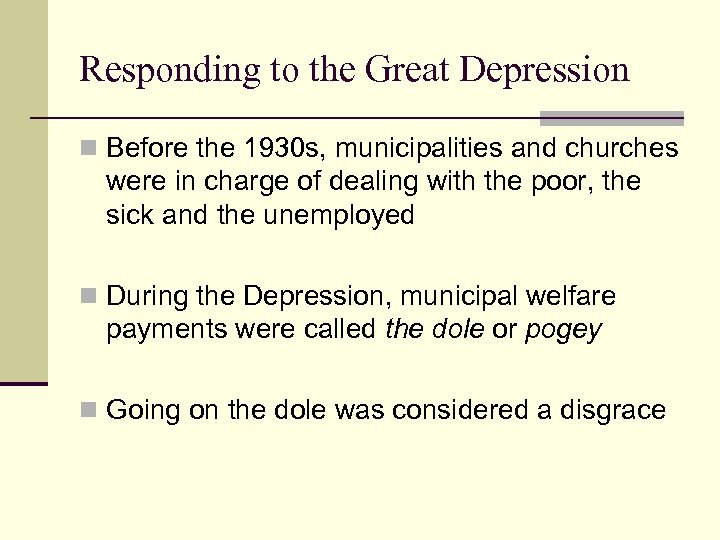 Responding to the Great Depression n Before the 1930 s, municipalities and churches were