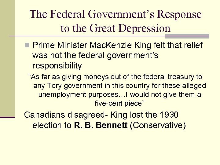 The Federal Government's Response to the Great Depression n Prime Minister Mac. Kenzie King