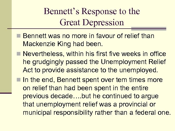 Bennett's Response to the Great Depression n Bennett was no more in favour of