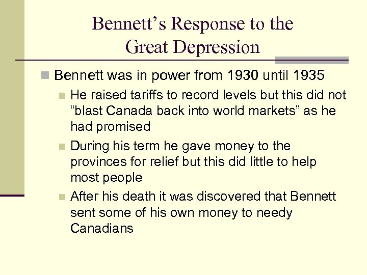 Bennett's Response to the Great Depression n Bennett was in power from 1930 until
